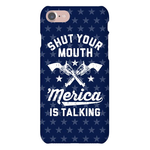Shut Your Mouth 'Merica Is Talking Phone Case