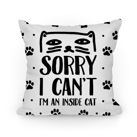 Sorry I Can't I'm An Inside Cat Pillow