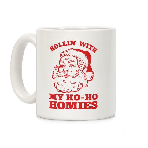 Rollin' With My Ho Ho Homies Coffee Mug