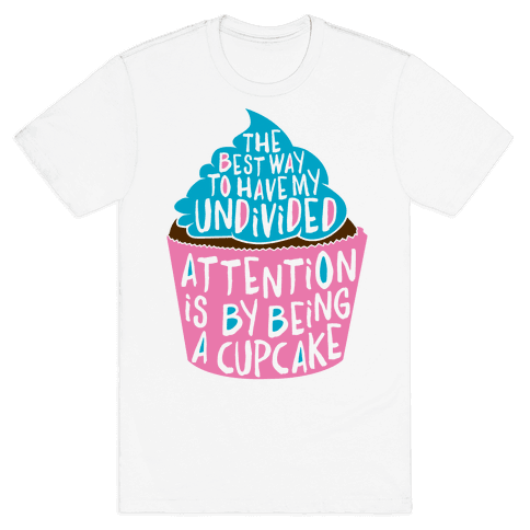 The Best Way to Have My Undivided Attention is By Being a Cupcake Mens T-Shirt