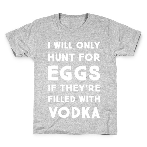 I Will Only Hunt For Eggs If They're Filled With Kids T-Shirt