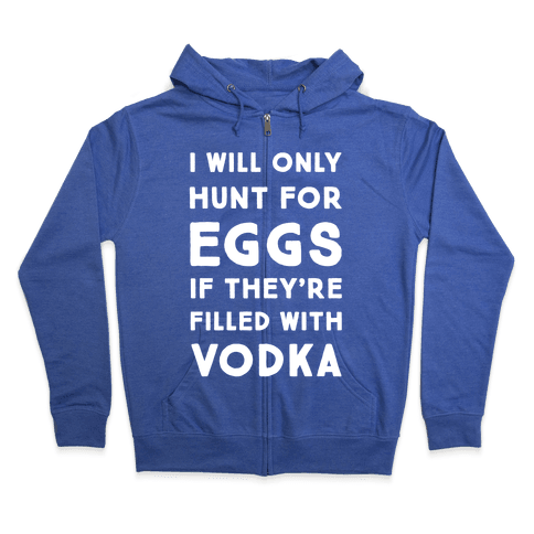 I Will Only Hunt For Eggs If They're Filled With Zip Hoodie