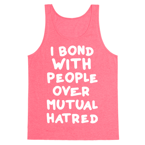 I Bond With People Over Mutual Hatred Tank Top