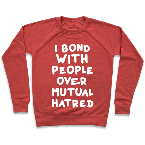 I Bond With People Over Mutual Hatred Pullover