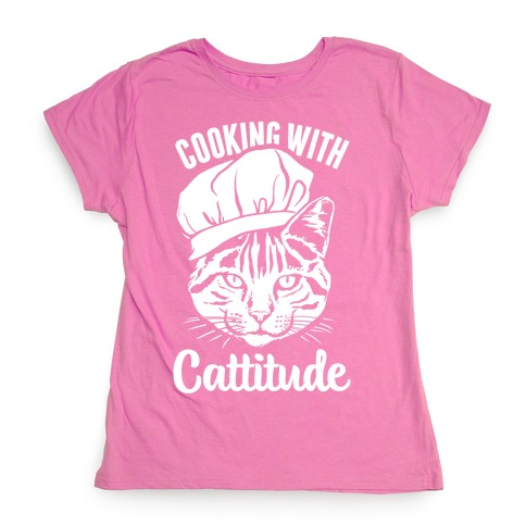 Cooking With Cattitude Womens T-Shirt