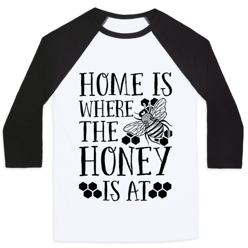 Home Is Where The Honey Is At Baseball Tee