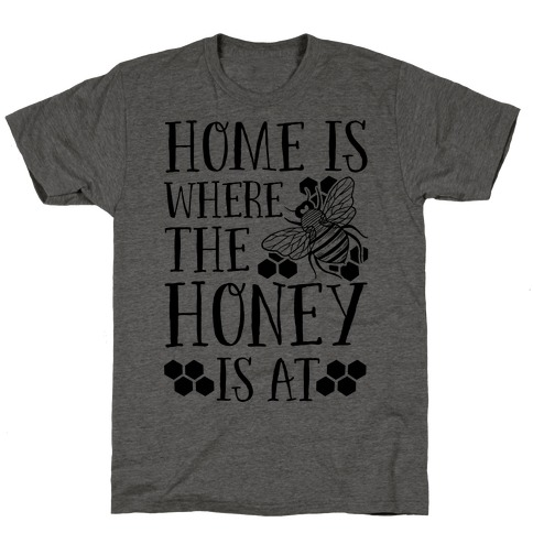 Home Is Where The Honey Is At T-Shirt