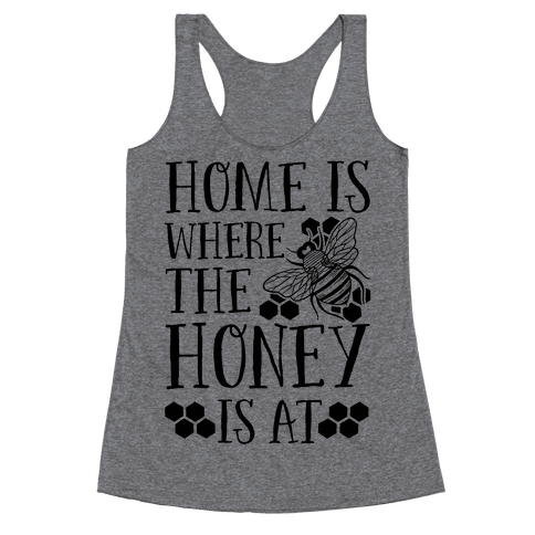 Home Is Where The Honey Is At Racerback Tank Top