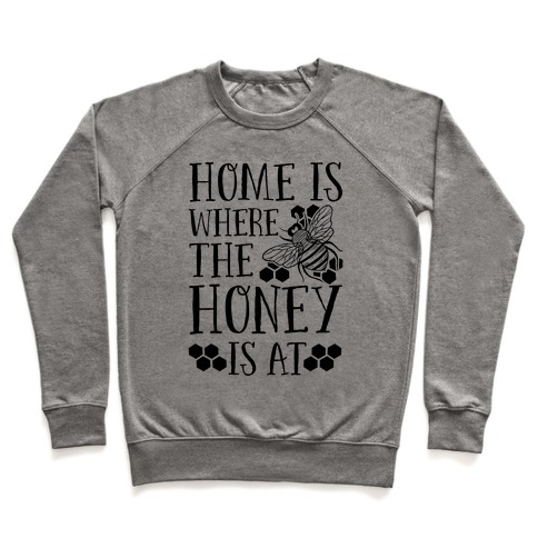 Home Is Where The Honey Is At Pullover