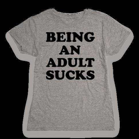 Being An Adult Sucks Womens T-Shirt