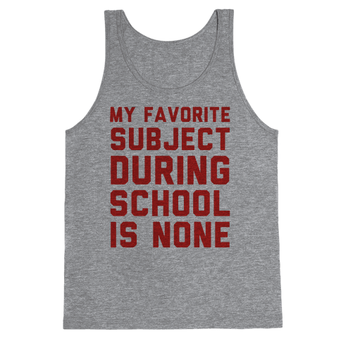 My Favorite Subject During School Is None Tank Top