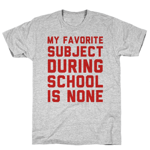 My Favorite Subject During School Is None Mens T-Shirt