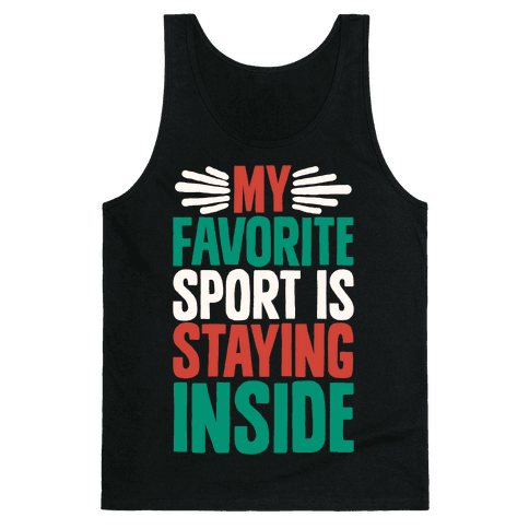 My Favorite Sport Is Staying Inside Tank Top
