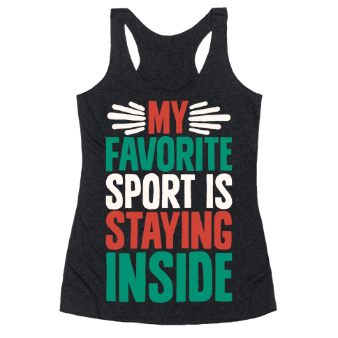 My Favorite Sport Is Staying Inside Racerback Tank Top