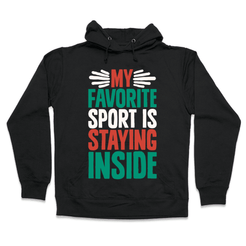My Favorite Sport Is Staying Inside Hooded Sweatshirt
