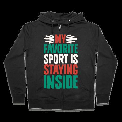 My Favorite Sport Is Staying Inside Zip Hoodie