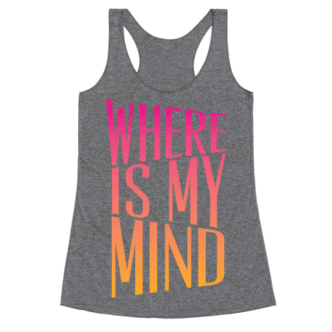 Where Is My Mind Racerback Tank Top