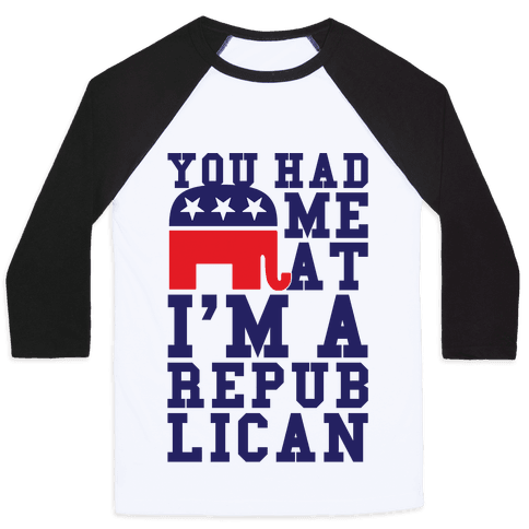 You Had Me At I'm A Republican Baseball Tee