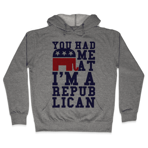 You Had Me At I'm A Republican Hooded Sweatshirt