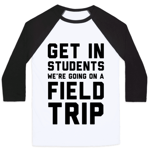 Get In Students We're Going On A Field Trip
