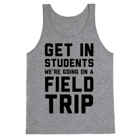 Get In Students We're Going On A Field Trip Tank Top
