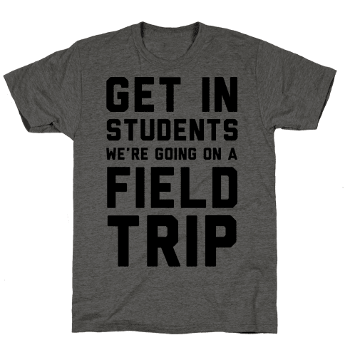 Get In Students We're Going On A Field Trip Mens T-Shirt