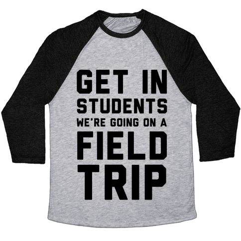 Get In Students We're Going On A Field Trip Baseball Tee
