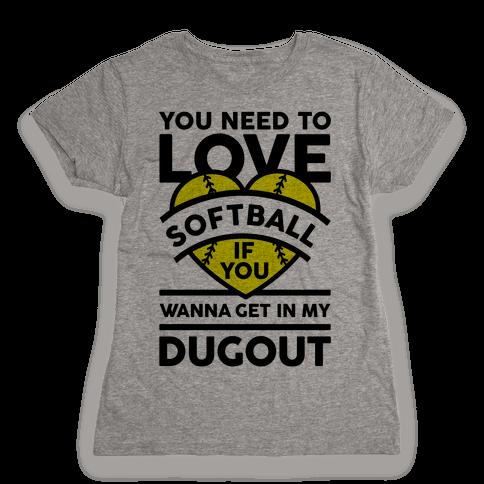You Need To Love Softball Womens T-Shirt