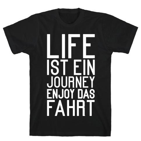 Life Ist Ein Journey Enjoy Das Fahrt T-Shirt