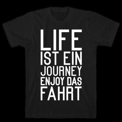Life Ist Ein Journey Enjoy Das Fahrt Mens T-Shirt