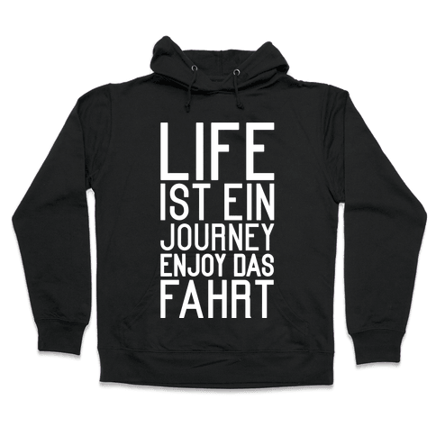 Life Ist Ein Journey Enjoy Das Fahrt Hooded Sweatshirt