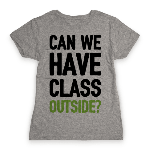 Can We Have Class Outside Womens T-Shirt