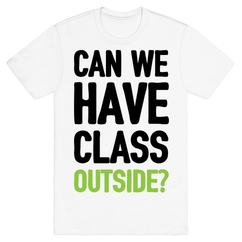 Can We Have Class Outside Mens T-Shirt