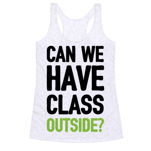 Can We Have Class Outside Racerback Tank Top