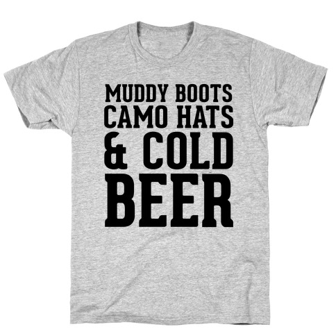 Muddy Boots, Camo Hats & Cold Beer T-Shirt
