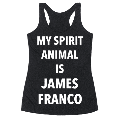 My Spirit Animal Is James Franco Racerback Tank Top