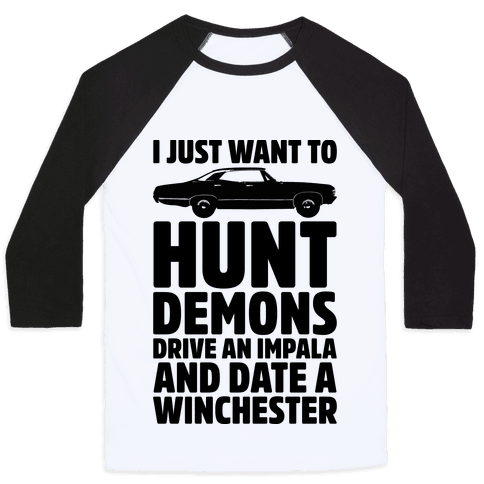 I Just Want To Hunt Demons Drive An Impala And Date A Winchester Baseball Tee