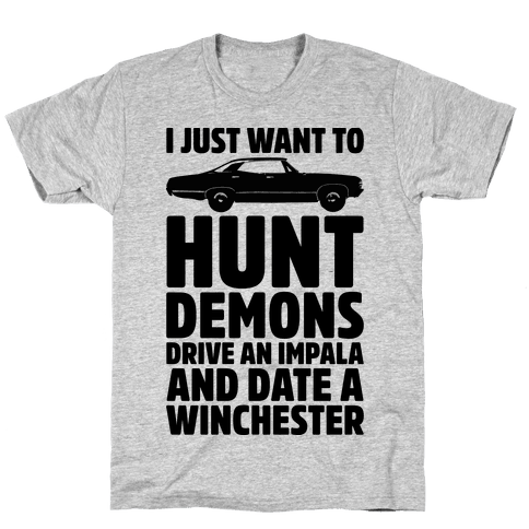 I Just Want To Hunt Demons Drive An Impala And Date A Winchester Mens T-Shirt