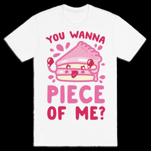 You Wanna Piece Of Me? Mens T-Shirt