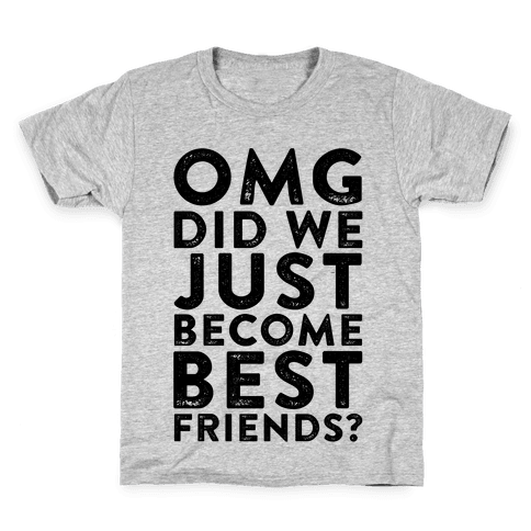 OMG Did We Just Become Best Friends Kids T-Shirt