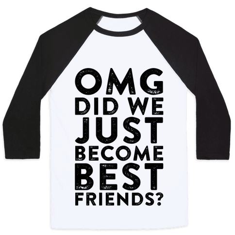 OMG Did We Just Become Best Friends Baseball Tee