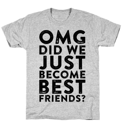 OMG Did We Just Become Best Friends T-Shirt