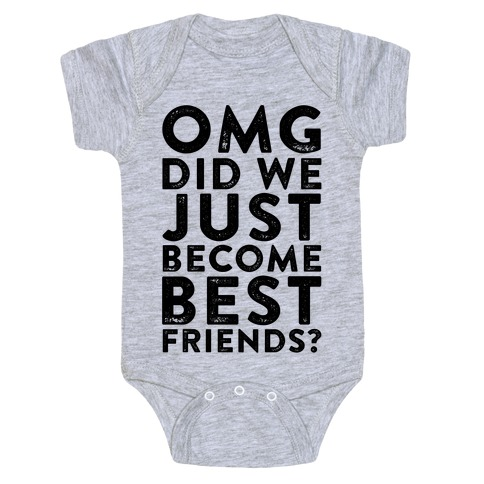OMG Did We Just Become Best Friends Baby One-Piece