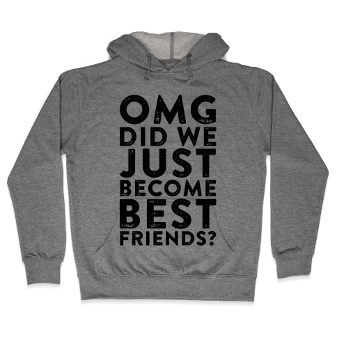 OMG Did We Just Become Best Friends Hooded Sweatshirt