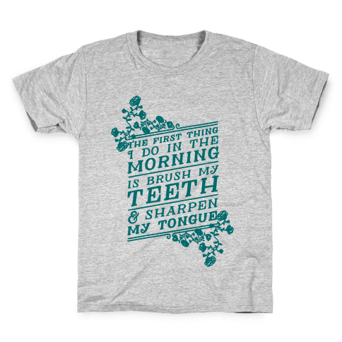 The First Thing I Do In The Morning Is Brush My Teeth And Sharpen My Tongue Kids T-Shirt