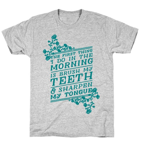 The First Thing I Do In The Morning Is Brush My Teeth And Sharpen My Tongue T-Shirt
