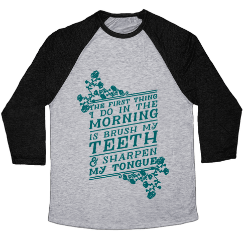 The First Thing I Do In The Morning Is Brush My Teeth And Sharpen My Tongue Baseball Tee