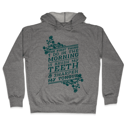 The First Thing I Do In The Morning Is Brush My Teeth And Sharpen My Tongue Hooded Sweatshirt