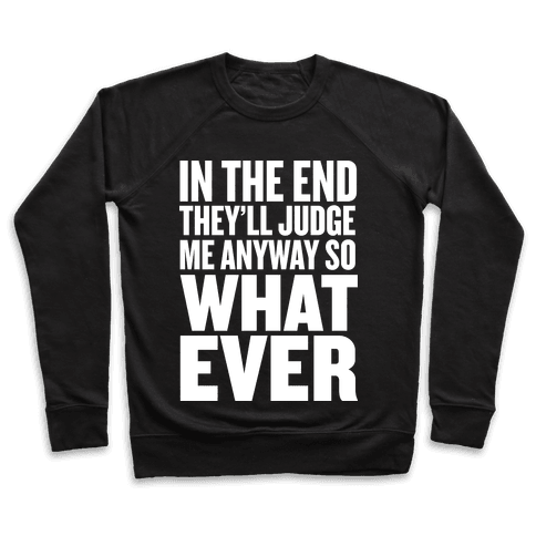 In The End They'll Judge Me Anyway Pullover