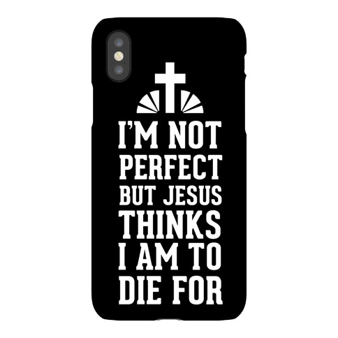 I May Not be Perfect but Jesus Thinks I'm to Die For. Phone Case